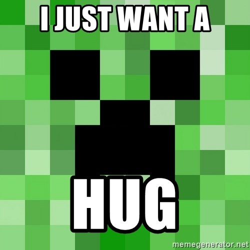 Minecraft Creeper Meme - I Just want a Hug
