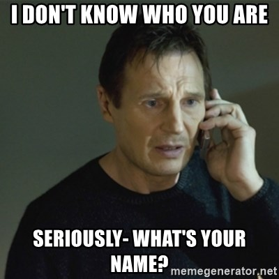 I don't know who you are... - i don't know who you are seriously- what's your name?