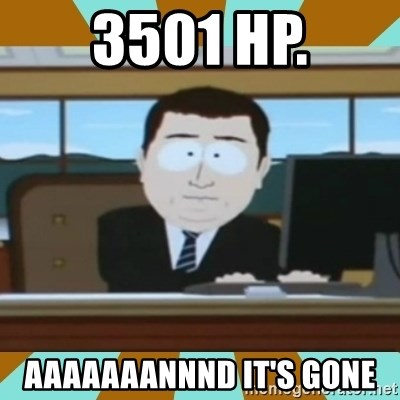 And it's gone - 3501 HP. Aaaaaaannnd it's gone