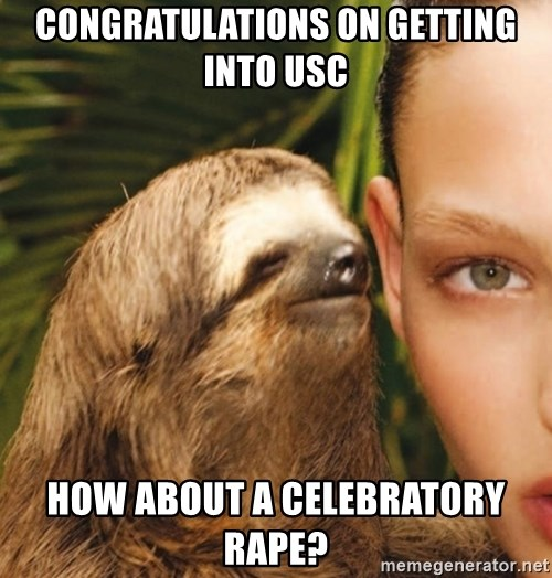 The Rape Sloth - congratulations on getting into USC How about a celebratory rape?