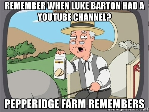 Pepperidge Farm Remembers Meme - Remember when luke barton had a youtube channel? pepperidge farm remembers