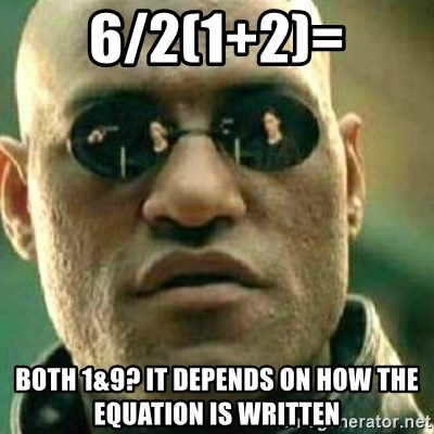What If I Told You - 6/2(1+2)= Both 1&9? It depends on how the equation is written