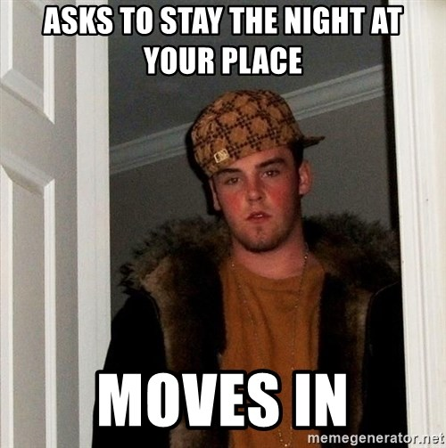 Scumbag Steve - ASKS TO STAY THE NIGHT AT YOUR PLACE MOVES IN