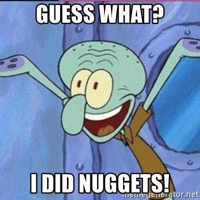 calamardo me vale - GUESS WHAT? I DID NUGGETS!