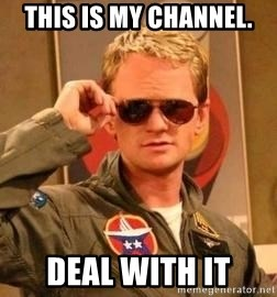 Deal with it barney - this is my channel. Deal with it