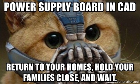 bane cat - power supply board in cad return to your homes, hold your families close, and wait.