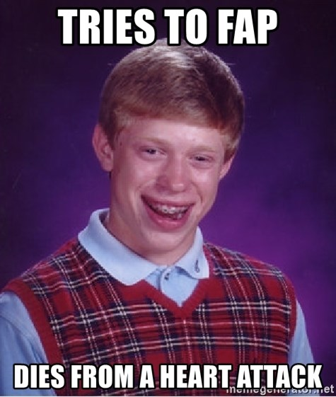 Bad Luck Brian - tries to fap dies from a heart attack