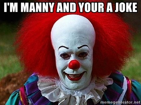Pennywise the Clown - I'M MANNY AND YOUR A JOKE