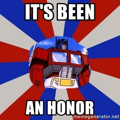 Optimus Prime - It's been an honor