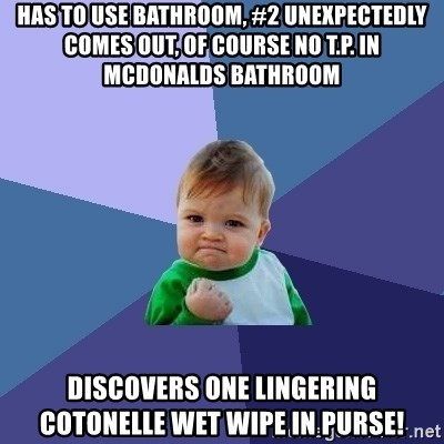 Success Kid - Has to use bathroom, #2 unexpectedly comes out, of course no T.P. in mcdonalds bathroom discovers one lingering cotonelle wet wipe in purse!