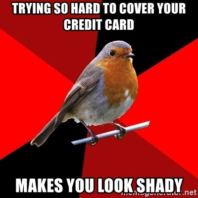 Retail Robin - trying so hard to cover your credit card makes you look shady
