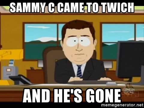 Aand Its Gone - sammy c came to twich and he's gone