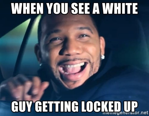 Black Guy From Friday - WHEN YOU SEE A WHITE  GUY GETTING LOCKED UP