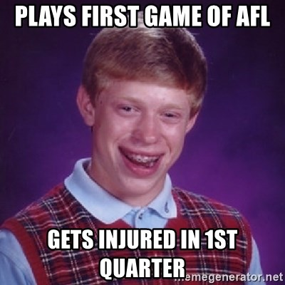 Bad Luck Brian - PLAYS FIRST GAME OF AFL GETS INJURED IN 1ST QUARTER