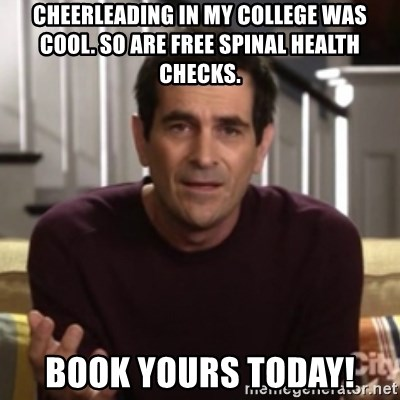 Phil Dunphy - Cheerleading in my college was cool. So are FREE spinal health checks. Book yours today!