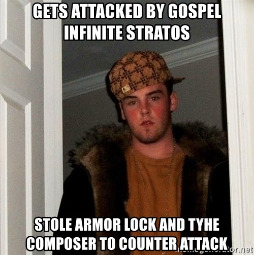 Scumbag Steve - gets attacked by gospel infinite stratos stole armor lock and tyhe composer to counter attack