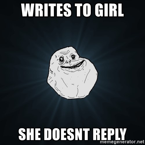 Forever Alone - Writes to girl she doesnt reply