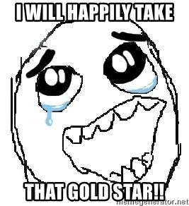 happy rage guy - I WILL HAPPILY TAKE  THAT GOLD STAR!!