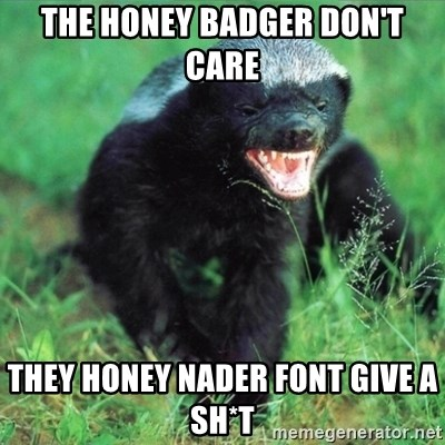 Honey Badger Actual - THE HONEY BADGER DON'T CARE THEY HONEY NADER FONT GIVE A SH*T