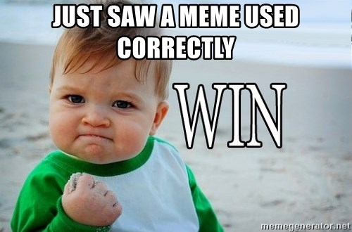 Win Baby - just saw a meme used correctly