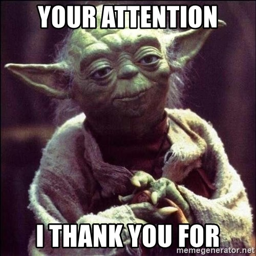 Advice Yoda - YOUR ATTENTION I THANK YOU FOR