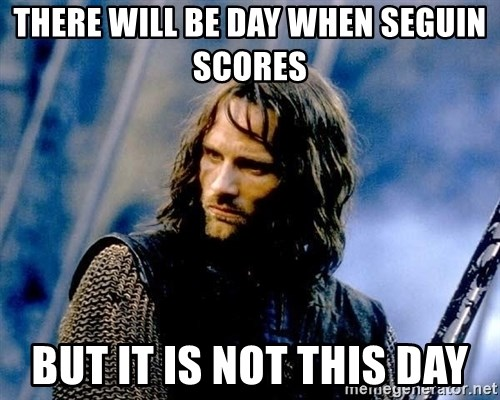 Not this day Aragorn - There will be day when seguin scores but it is not this day