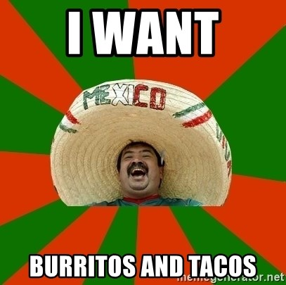 Successful Mexican - I WANT  BURRITOS AND TACOS