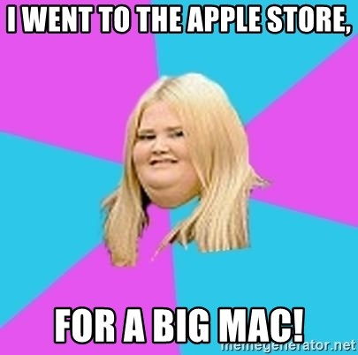 Fat Girl - I WENT TO THE APPLE STORE, FOR A BIG MAC!