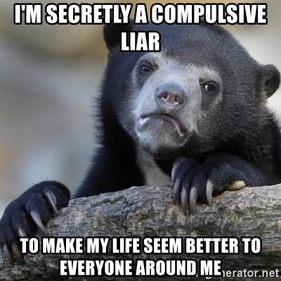Confession Bear - I'm secretly a compulsive liar To make my life seem better to everyone around me