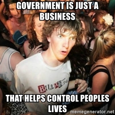 Sudden clarity clarence - government is just a business that helps control peoples lives