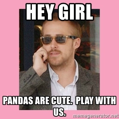 Hey Girl - Hey Girl Pandas are cute.  Play With us.