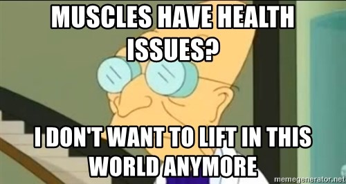 I Don't Want to Live in this Planet Anymore - muscles have health issues? i don't want to lift in this world anymore