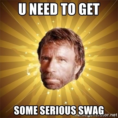 Chuck Norris Advice - U NEED TO GET  SOME SERIOUS SWAG
