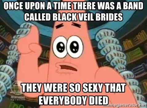 Patrick Says - Once upon A time There Was a band called Black veil brides they were so sexy that everybody died