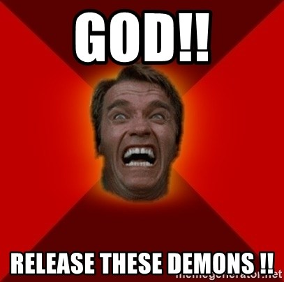 Angry Arnold - God!! reLeAse these demons !!