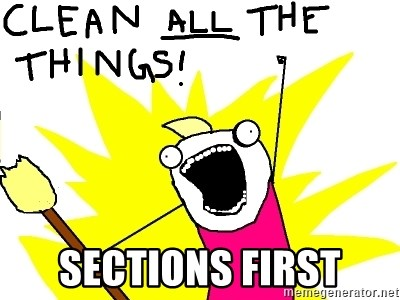 clean all the things -  sECTIONS FIRST