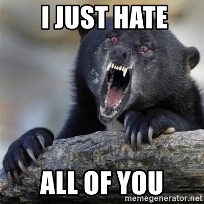 Insane Confession Bear -  I just hate all of you
