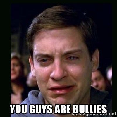 crying peter parker -  you guys are bullies