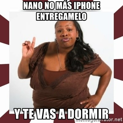 Sassy Black Woman - NANO NO MÁS IPHONE ENTREGAMELO Y TE VAS A DORMIR