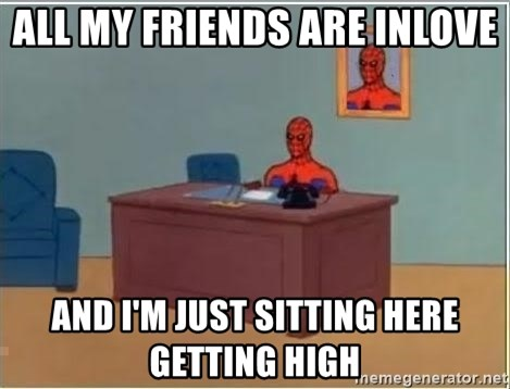 Spiderman Desk - All my friends are inlove And i'm just sitting here getting high