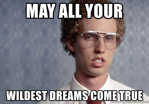Napoleon Dynamite - may all your wildest dreams come true