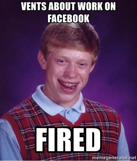 Bad Luck Brian - VENTS ABOUT WORK ON FACEBOOK FIRED