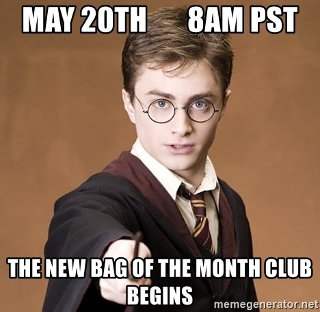 Advice Harry Potter - May 20th       8am pst The new bag of the month club begins