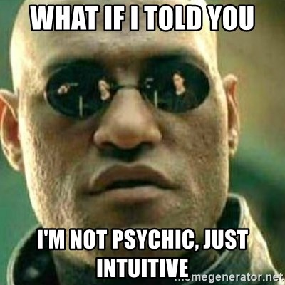 What If I Told You - WHAT IF I TOLD YOU I'M NOT PSYCHIC, JUST INTUITIVE