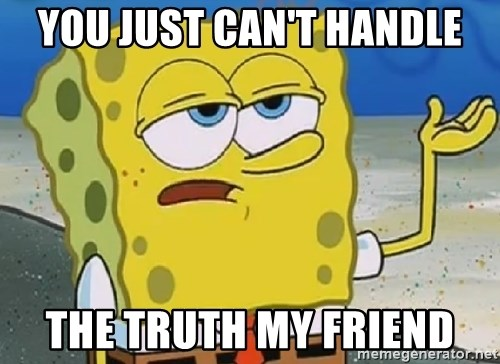 Only Cried for 20 minutes Spongebob - YOU JUST CAN'T HANDLE THE TRUTH MY FRIEND