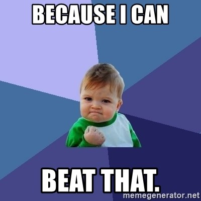 Success Kid - BECAUSE I CAN Beat that.