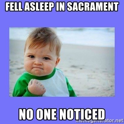 Baby fist - Fell asleep in sacrament No one noticed