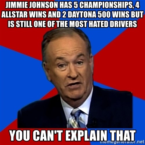 Bill O'Reilly Proves God - JimmiE Johnson has 5 championships, 4 AllStar Wins and 2 daytona 500 Wins but is still one of the most hated drivers you can't explain that