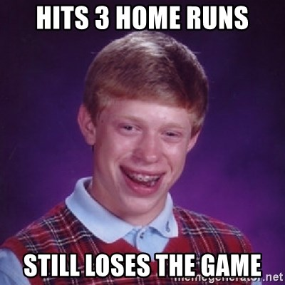 Bad Luck Brian - hits 3 home runs Still loses the game