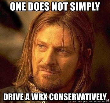Boromir - One does not simply drive a WRX conservatively